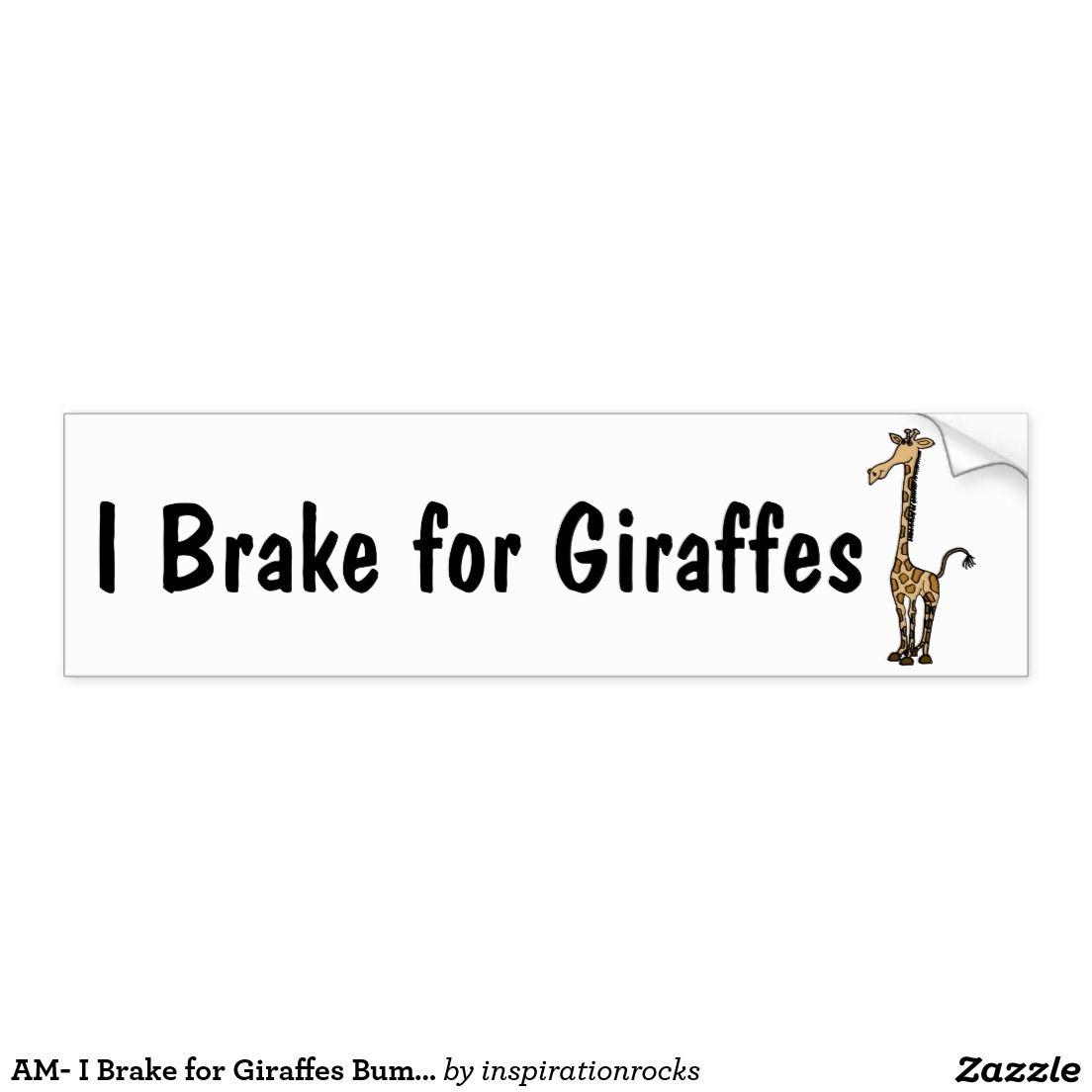 Am I Brake For Giraffes Bumper Sticker Happy Selling Pinterest