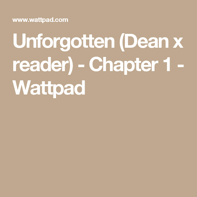Unforgotten (Dean x reader) - Chapter 1 | Supernatural