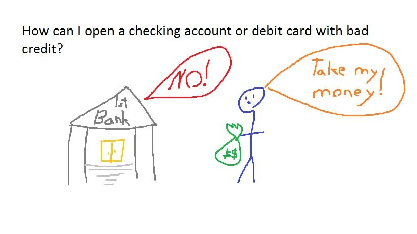 How can i open a checking account or debit card with bad