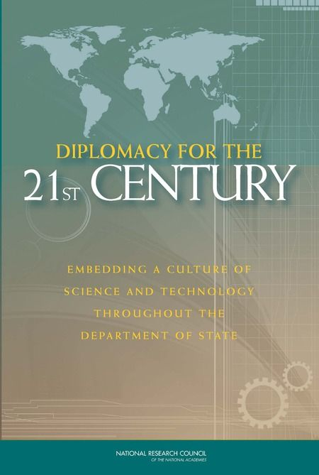 Diplomacy For The 21st Century Embedding A Culture Of Science And Technology Throughout The Department Of State Science And Technology Science 21st Century