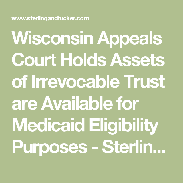 Wisconsin Appeals Court Holds Assets of Irrevocable Trust are Available for Medicaid Eligibility Purposes - Sterling & Tucker, LLPSterling & Tucker, LLP