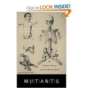 Mutants: On Genetic Variety and the Human Body    (Because I'm fascinated by medical oddities and the science behind them)