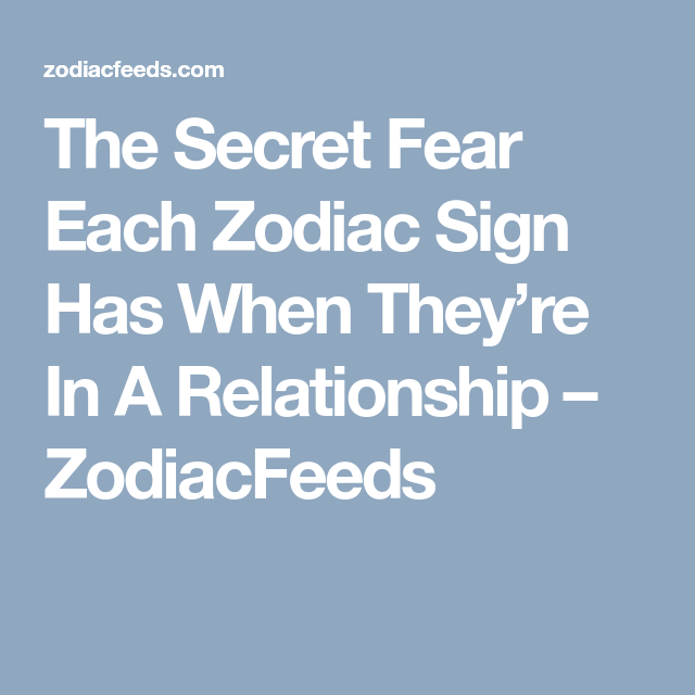 Horoscope what zodiac signs fear most in relationship