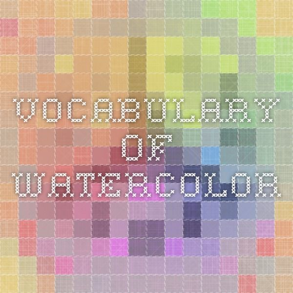 Vocabulary Of Watercolor Beginning Watercolor