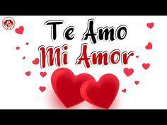 Dedicatoria con Amor para ti 💟 Mi Alma y mi Corazón te Aman 💖 ¡TE AMO MI AMOR! - YouTube