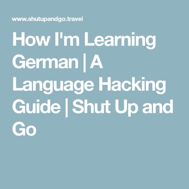 How I M Learning German A Language Hacking Guide Shut Up And Go German Language Learning Language Hacking Learn German