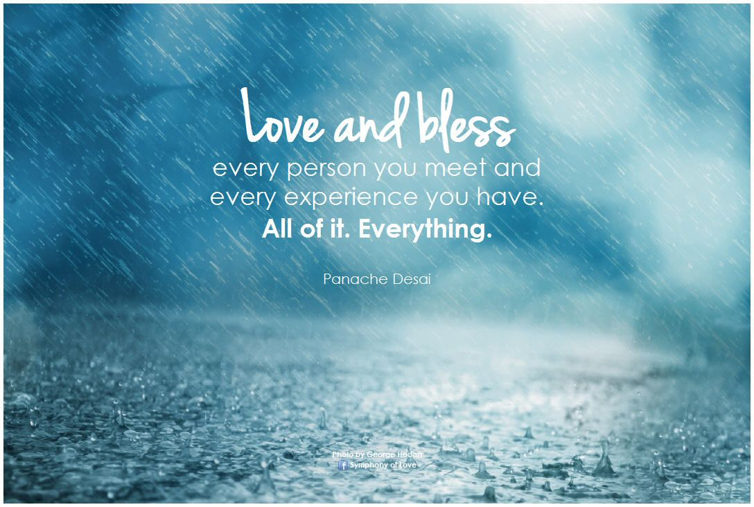 Panache Desai Quote: Love And Bless Every Person You Meet And Every Experience