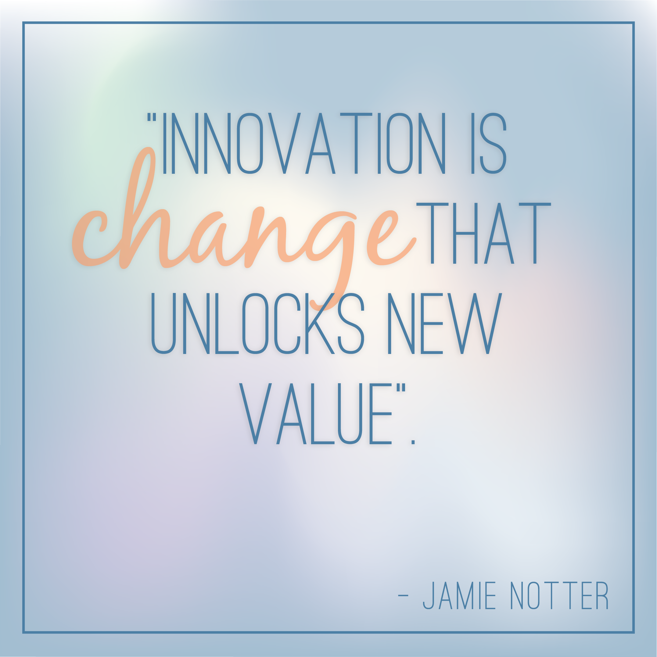 "Innovation Quotes: ""Innovation Is Change That Unlocks New Value"" Jamie Notter"
