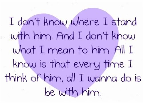 Amazing Love Quotes About Him I Do Not Know Where I Stand Words