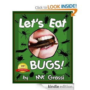 Amazon.com: LET'S EAT BUGS! A Thought-Provoking Introduction to Edible Insects (For Adventurous Teens and Adults) (Let's Eat Bugs) eBook: MK Grassi: Kindle Store