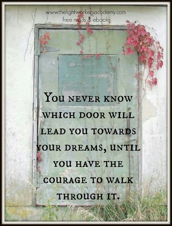 Now this quote has power! You never know which door will lead you towards your dreams until you have the courage to walk through it. & You never know which door will lead you towards your dreams ... pezcame.com