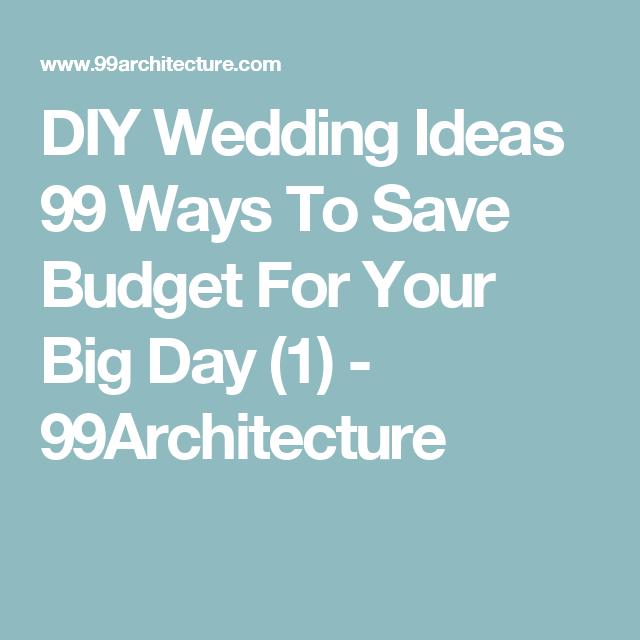 DIY Wedding Ideas 99 Ways To Save Budget For Your Big Day (1) - 99Architecture