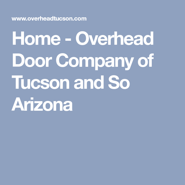 Home Overhead Door Company Of Tucson And So Arizona