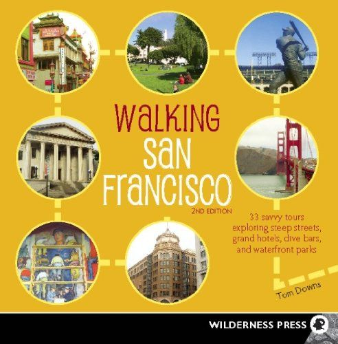 Walking San Francisco: 33 Savvy Tours Exploring Steep Streets, Grand Hotels, Dive Bars, and Waterfront Parks by [Downs, Tom]