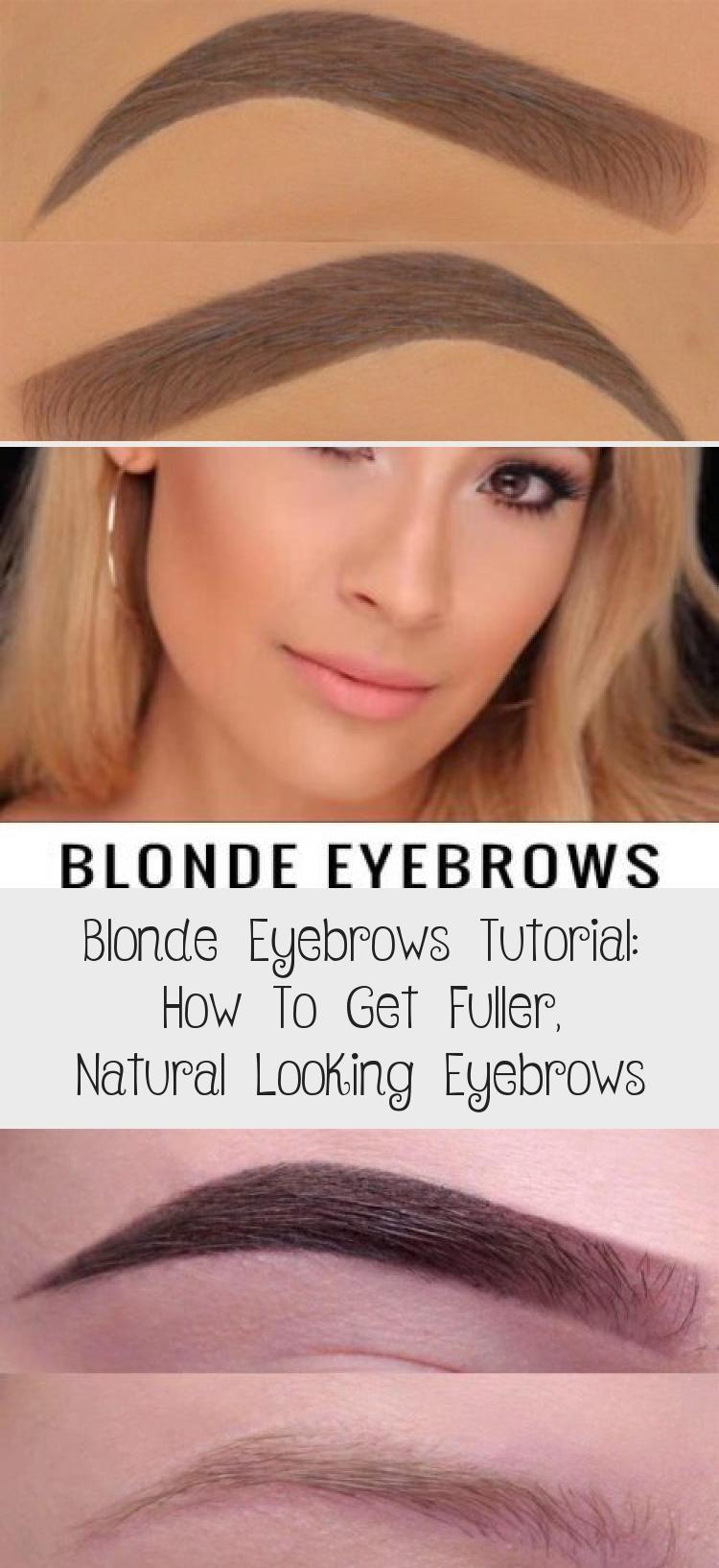 Blonde Eyebrows Tutorial How To Get Fuller Natural Looking Eyebrows Blonde Eyebrows Eyebrows Eyebrow Tutorial