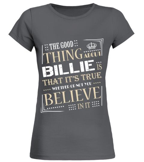 THE GOOD THING ABOUT BILLIE IS THAT ITS TRUE    A GIFT FOR THE SPECIAL PERSON   It's a unique tshirt, with a special name!     HOW TO ORDER:   1. Select the style and color you want:   2. Click Reserve it now   3. Select size and quantity   4. Enter shipping and billing information   5. Done! Simple as that!   TIPS: Buy 2 or more to save shipping cost!     This is printable if you purchase only one piece. so dont worry, you will get yours.     Guaranteed safe and secure checkout via…