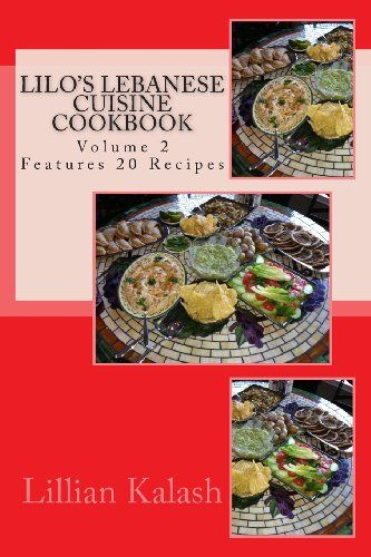 Lilo's Lebanese Cuisine Cookbook: VOLUME 2  Features 20 recipes (Easy Lebanese Cooking) by Mrs Lillian Salloum Kalash,http://www.amazon.com/dp/1492999903/ref=cm_sw_r_pi_dp_j.3Xsb0GHB89GYYB