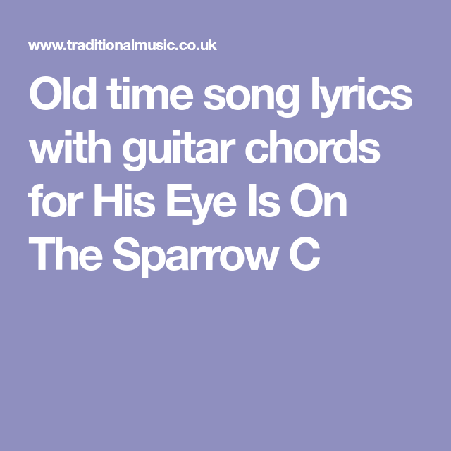 Old Time Song Lyrics With Guitar Chords For His Eye Is On The