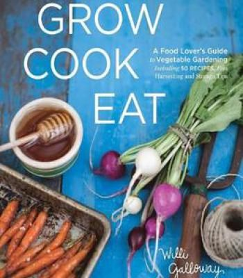 Grow cook eat a food lovers guide to vegetable gardening grow cook eat a food lovers guide to vegetable gardening including 50 recipes plus harvesting forumfinder Choice Image
