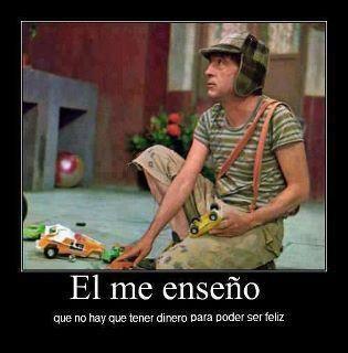 El Me Enseno Que No Hay Que Tener Dinero Para Poder Ser Feliz Mexican Humor Mexicans Be Like Spanish Humor