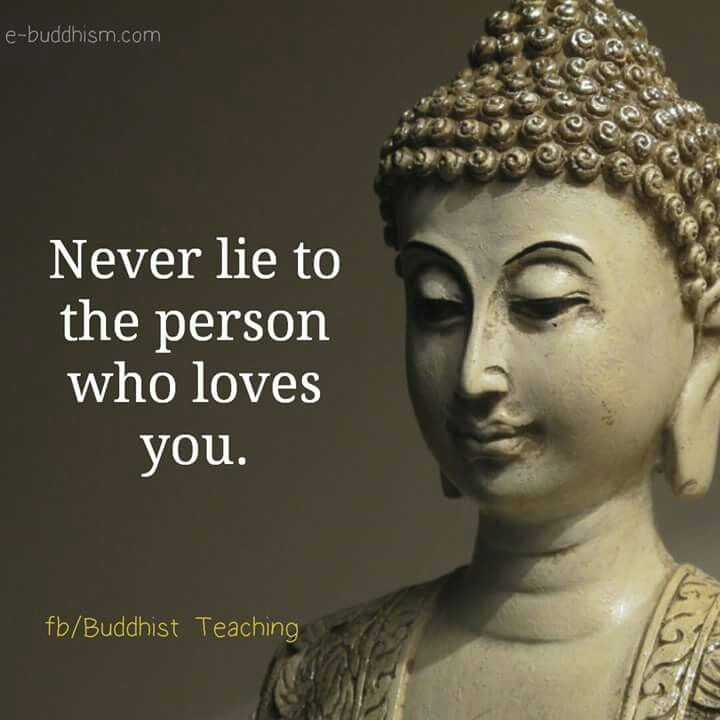 Never Lie To The Person Who Loves You Buddhism Quote Buddha