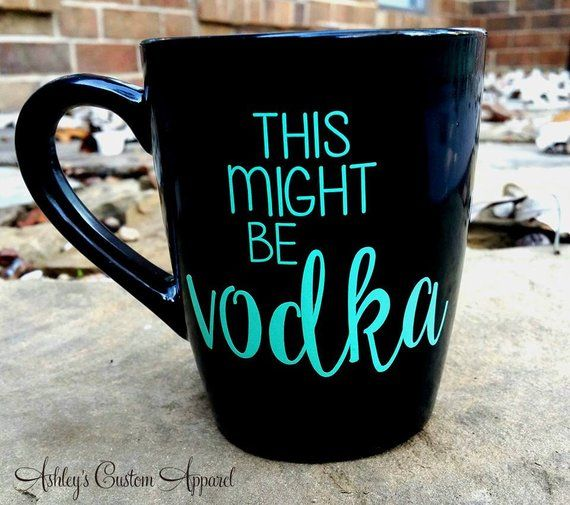 Items similar to This Might Be Vodka Coffee Mug, Funny Coffee Mug, Vinyl Decal Coffee Mug, Custom Mug, Drinking Mug, Funny Travel Mug, Christmas Gifts, Cup on Etsy #custommugs