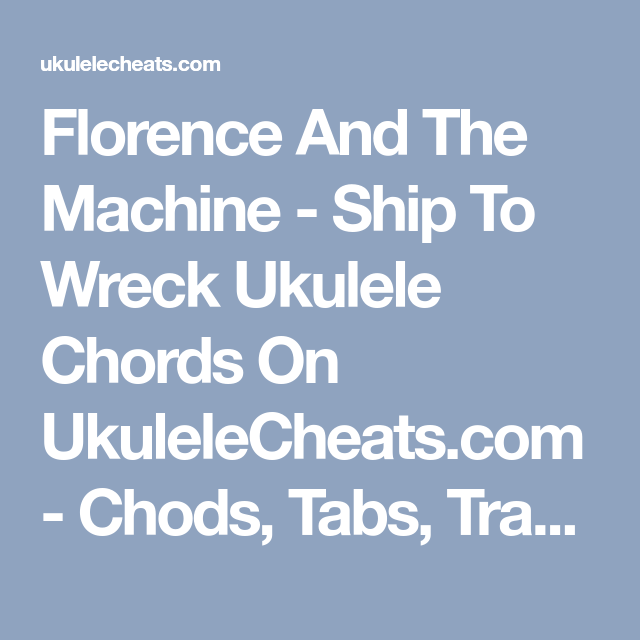 Florence And The Machine Ship To Wreck Ukulele Chords On
