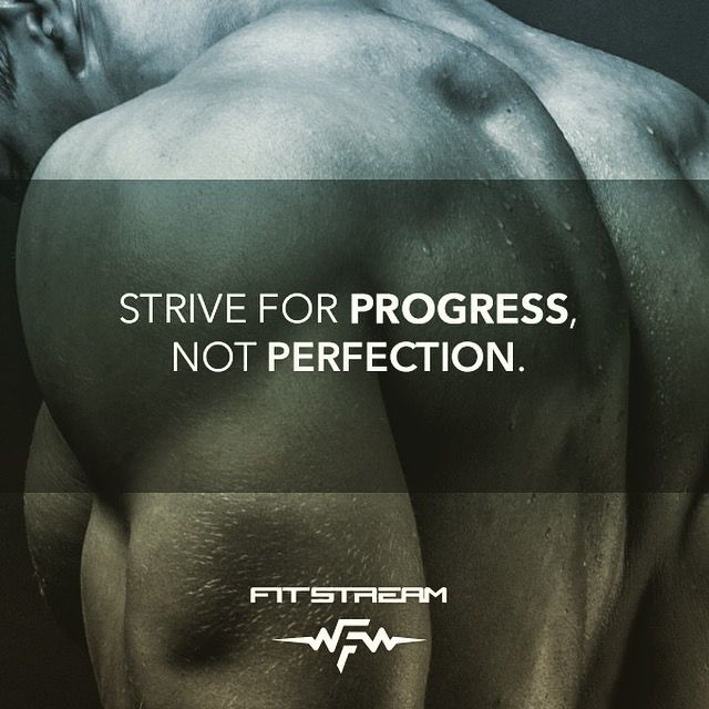 Strive for progress, not perfection...