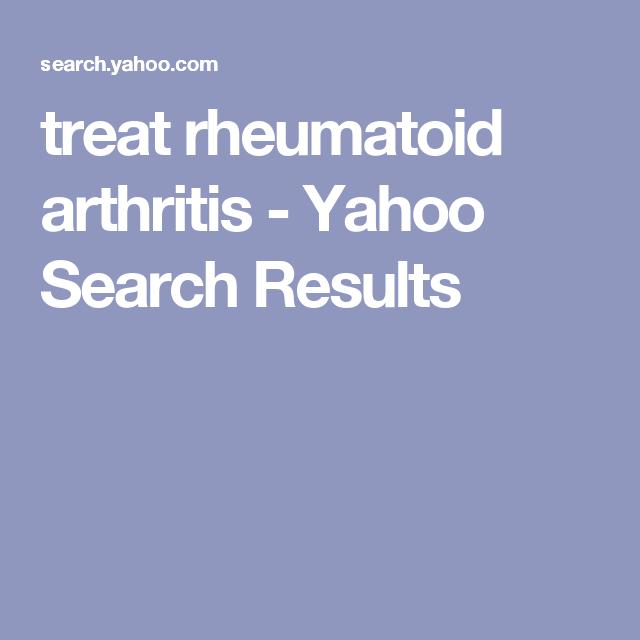 treat rheumatoid arthritis - Yahoo Search Results