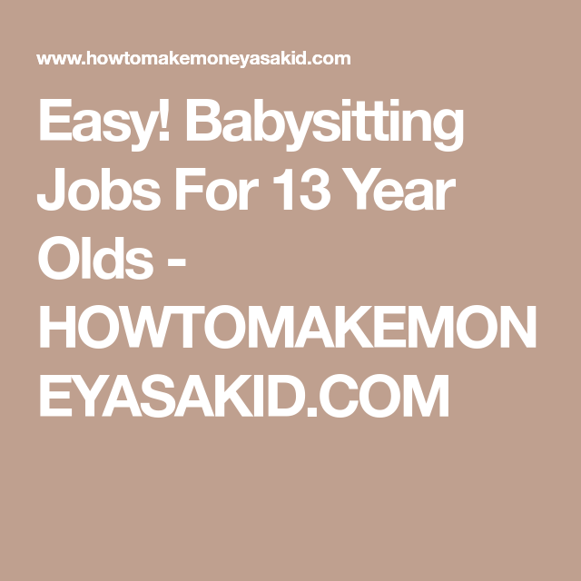Easy Babysitting Jobs For 13 Year Olds Howtomakemoneyasakid Com Babysitting Jobs Babysitting Jobs For Teens