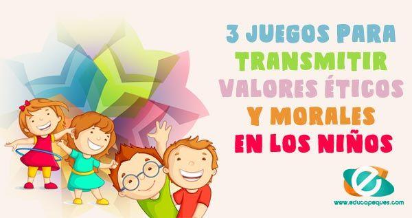 Juegos Para Transmitir Valores éticos Y Morales En Los Niños Valores Eticos Y Morales Juegos De Valores Etica Y Valores