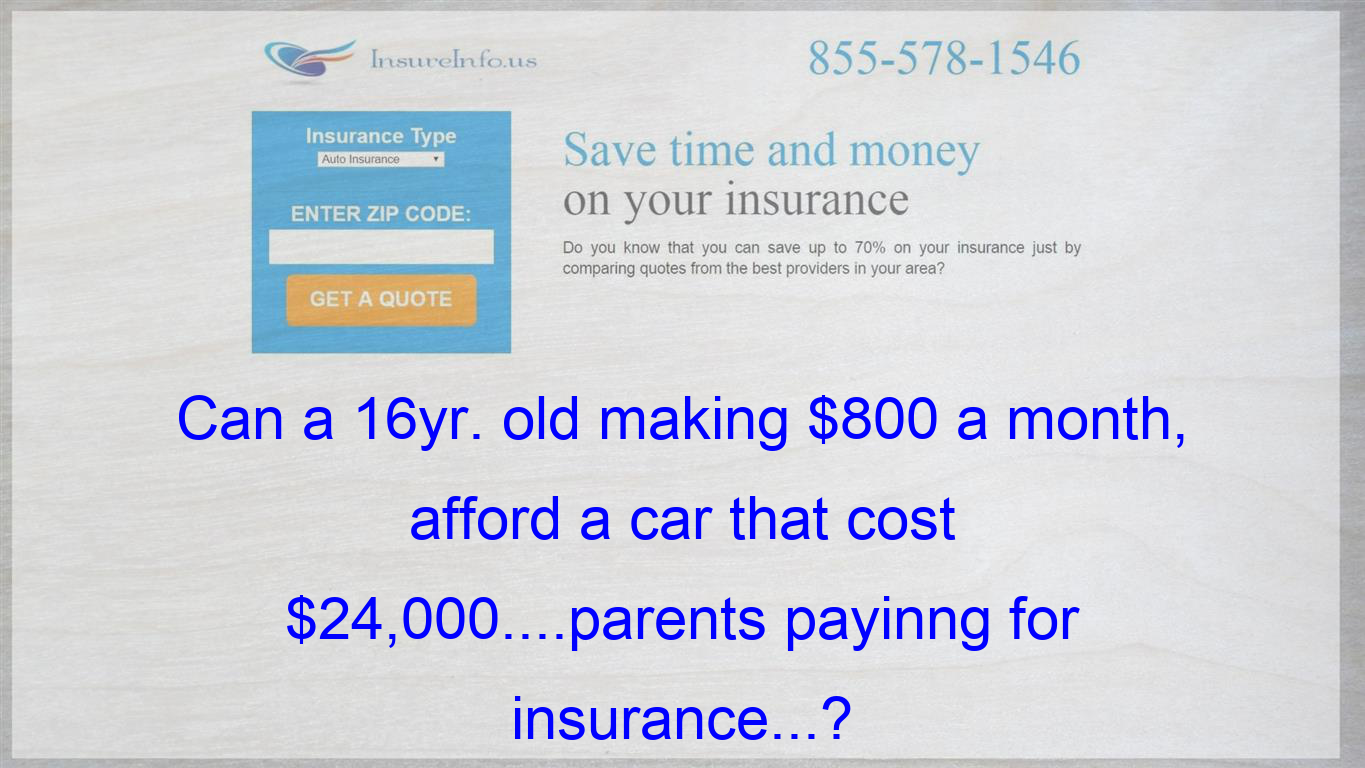 Can A 16yr Old Making 800 A Month Afford A Car That Cost