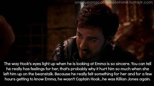 The way Hook's eyes light up when he is looking at Emma is so sincere.  You can tell he really has feelings for her, that's probably why it hurt him so much when she left him up on the beanstalk.  Because he really felt something for her and for a few hours getting to know Emma, he wasn't Captain Hook...he was Killian Jones again.