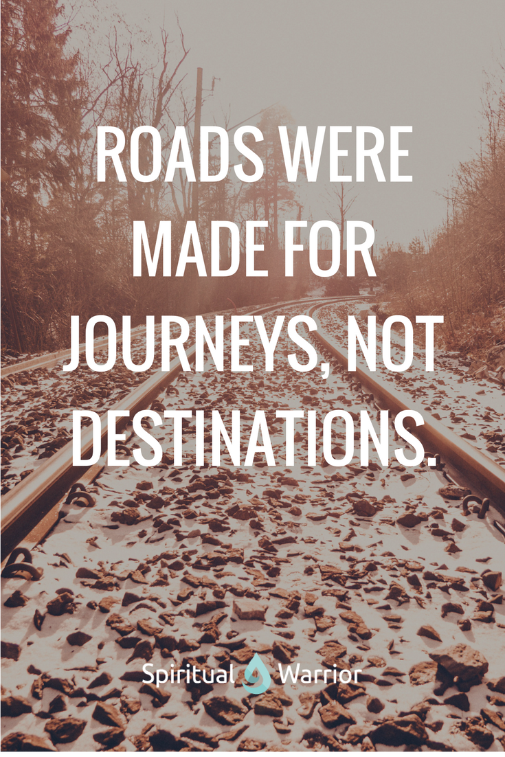 Roads were made for journeys, not destinations.