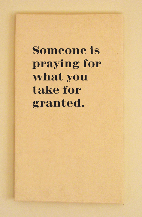 Someone Is Praying For What You Take For Granted Quote Positives