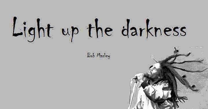 Light Up The Darkness Bob Marley Bob Marley Music Bob Marley Quotes Bob Marley