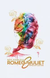 (7) Not Exactly Romeo & Juliet - Wattpad