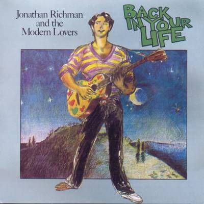 Back In Your Life 1979 Jonathan Richman And The Modern Lovers Album Covers In 2019 Jonathan Richman The Modern Lovers Rich Man