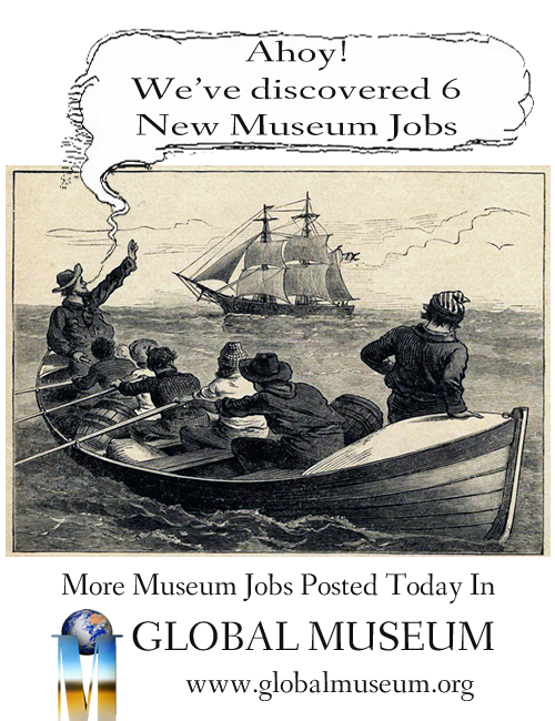 Six New Museum Jobs posted today in Global Museum www.globalmuseum.org #museum #jobs #employment #globalmuseum