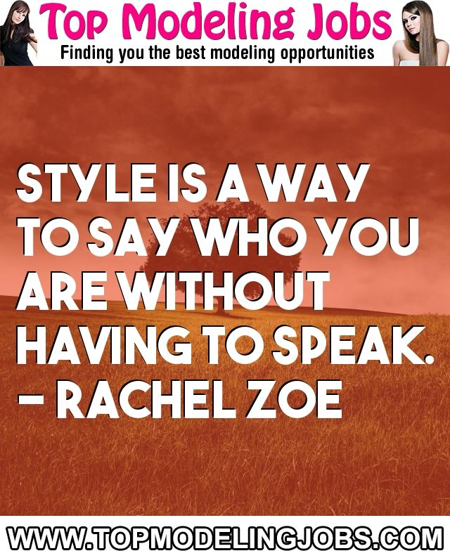 Style Is A Way To Say Who You Are Without Having To Speak. - Rachel Zoe... URL: http://www.topmodelingjobs.com/ Tags: #modeling #needajob #needmoney #fashion