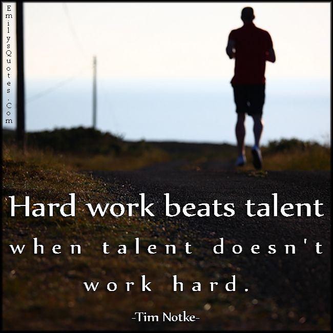 Hard Work Beats Talent Quote Hard Work Beats Talent When Talent Doesn't Work Hard  Quotes .