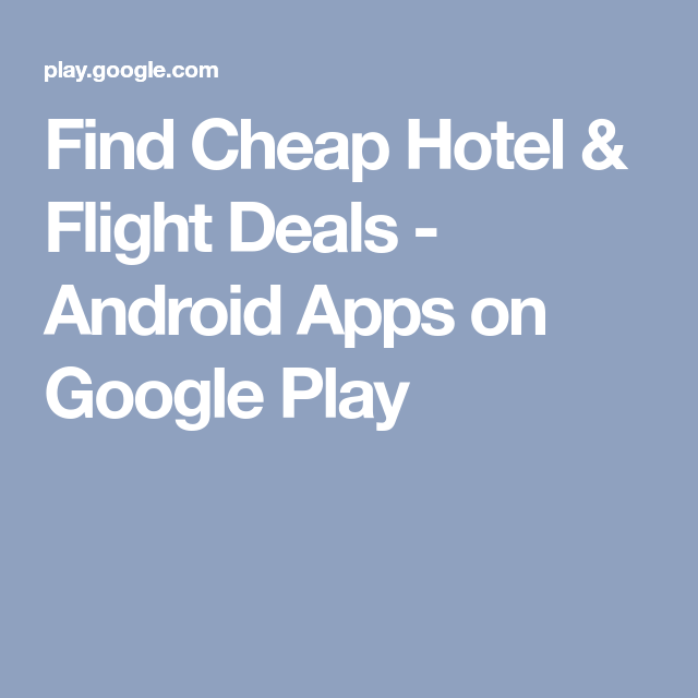 Find Cheap Hotel & Flight Deals Android Apps on Google
