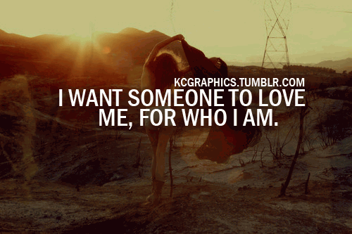 Love Me For Who I Am Quotes Google Search Someone To Love Me I Am Quotes Crush Quotes