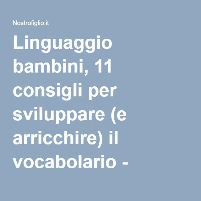 Linguaggio bambini, 11 consigli per sviluppare (e arricchire) il vocabolario - Nostrofiglio.it