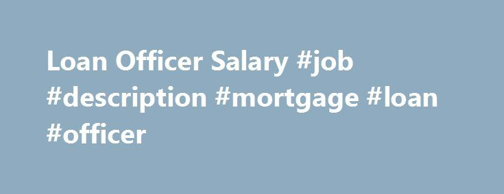 Loan Officer Salary Job Description Mortgage Loan Officer
