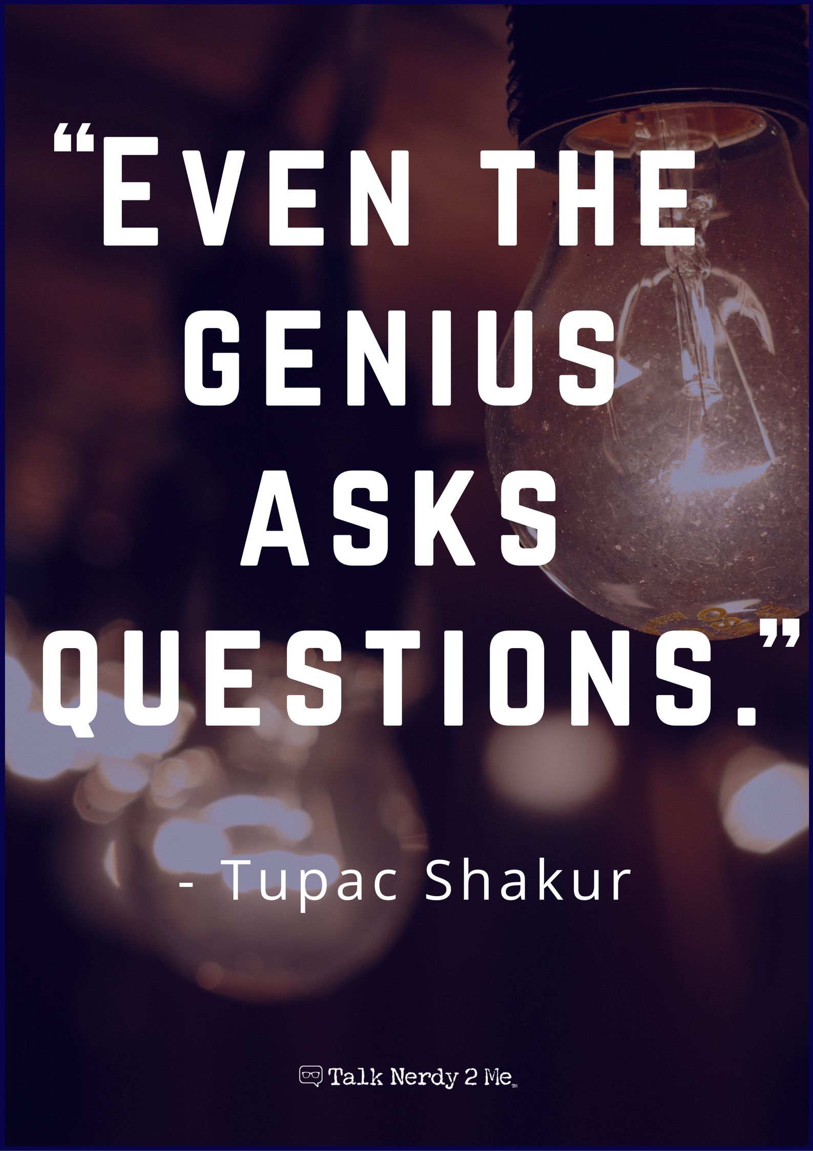 Even The Genius Asks Questions Tupac Shakur Tn2m Inspogeek Inspirational Quotes Me Quotes Quotes