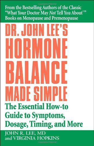 Dr. John Lee's Hormone Balance Made Simple: The Essential How-to Guide to Symptoms, Dosage, Timing, and More by John R. Lee, http://www.amazon.com/dp/044669438X/ref=cm_sw_r_pi_dp_ISegrb0FAT6QJ