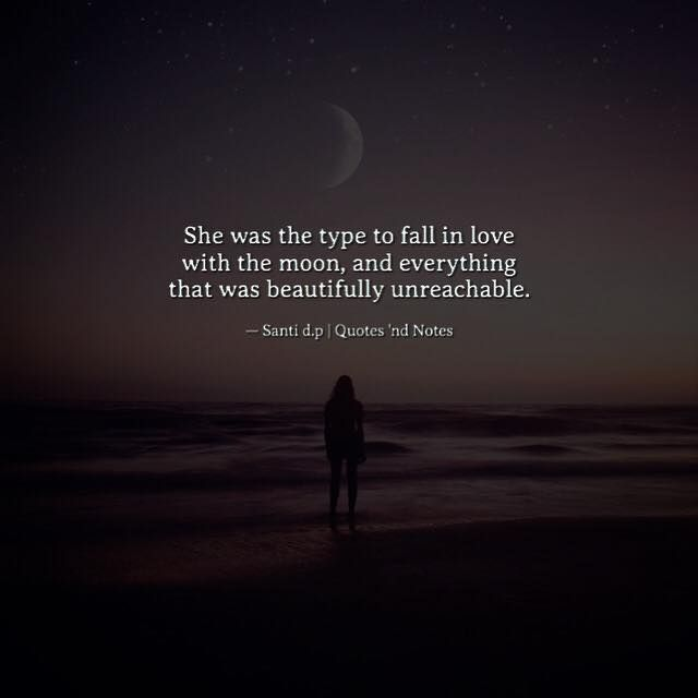 She was the type to fall in love with the moon and everything that was beautifully unreachable.  Santi d.p via (http://ift.tt/2oVLQVy)