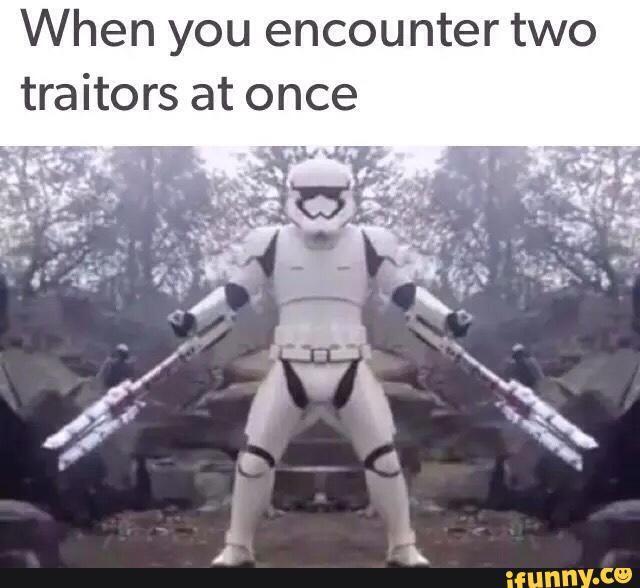 Loyal Stormtrooper Tr 8r Taking On The Traitors Star Wars Humor Finn Star Wars Great Memes