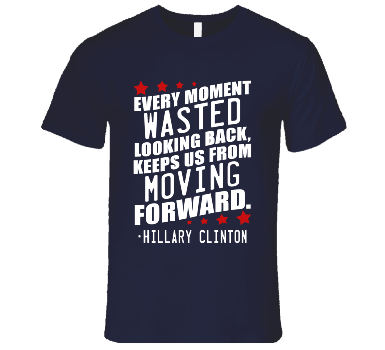 Every Moment Wasted Popular Hillary Clinton Quote T Shirt